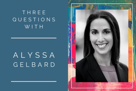 3 questions with … Alyssa Gelbard