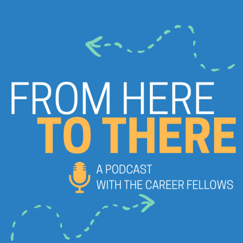 From Here to There: A Podcast with the Career Fellows
