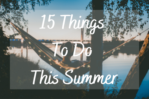 15 Things To Do This Summer (1)