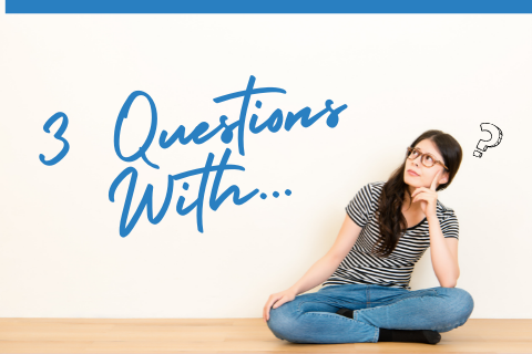 3 Questions with…