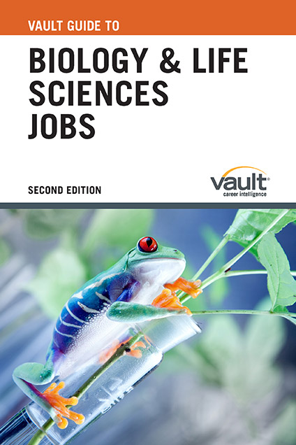 Vault Guide to Biology and Life Sciences Jobs, Second Edition