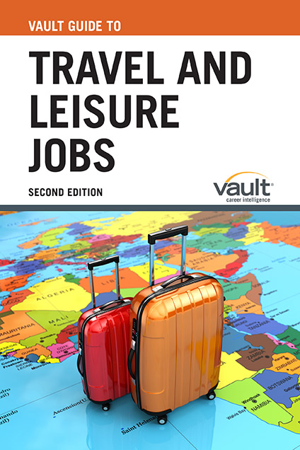 Vault Guide to Travel and Leisure Jobs, Second Edition