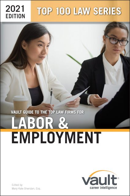 Vault Guide to the Top Law Firms for Labor & Employment, 2021 Edition