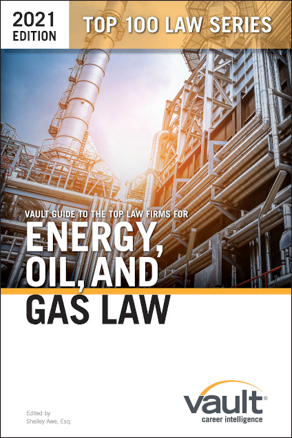 Vault Guide to the Top Law Firms for Energy, Oil, & Gas Law, 2021 Edition