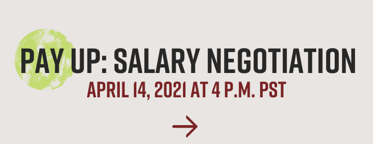 Register for the Pay Up Salary Negotiation presentation this April 14 at 4 p.m.