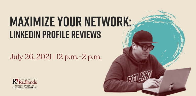 Maximize Your Network. RSVP to have a professional review your LinkedIn profile on July 26, 2020 from 12 p.m. to 2 p.m.