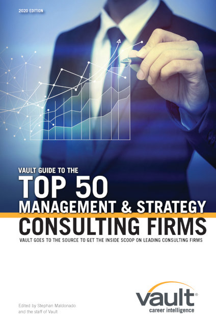 Vault Guide to the Top 50 Management and Strategy Consulting Firms, 2020 Edition