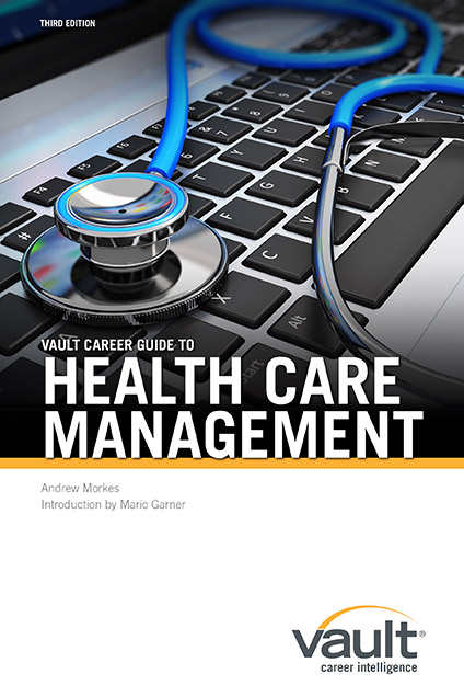 Vault Career Guide to Health Care Management, Third Edition