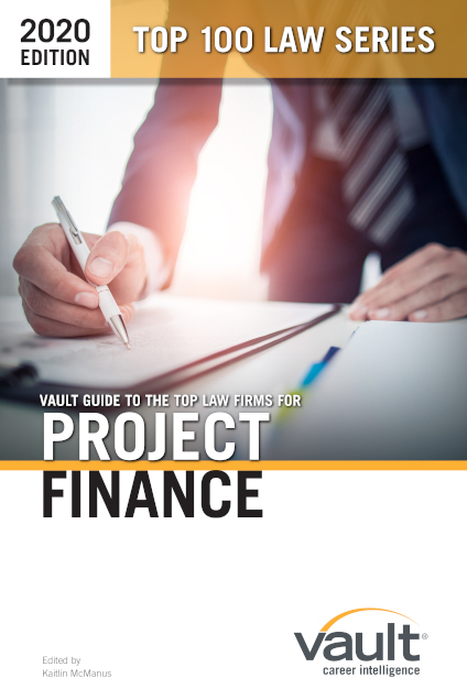 Vault Guide to the Top Law Firms for Project Finance, 2020 Edition