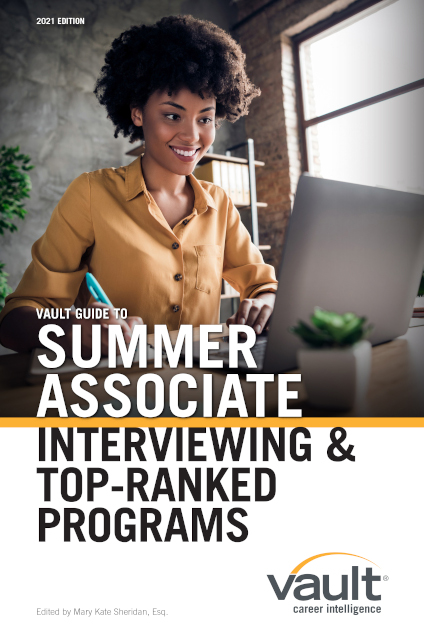Vault Guide to Summer Associate Interviewing & Top-Ranked Programs, 2021 Edition