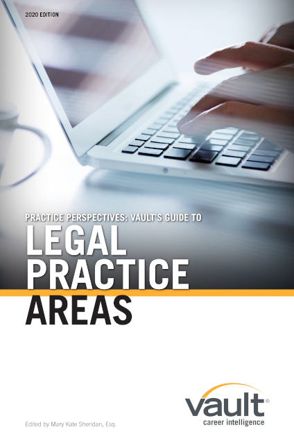 Practice Perspectives: Vault's Guide to Legal Practice Areas, 2020 Edition