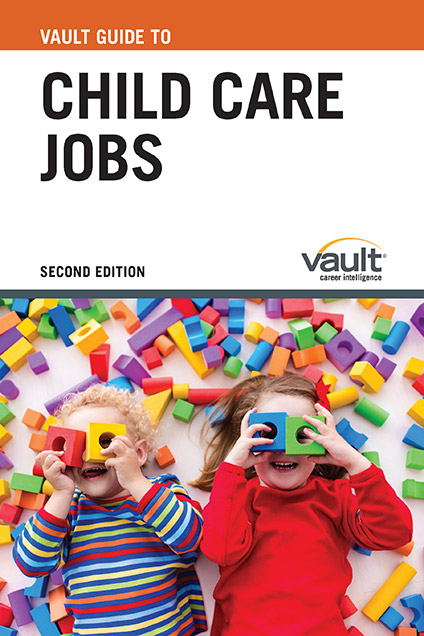 Vault Guide to Child Care Jobs, Second Edition