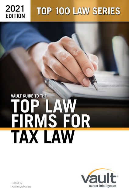 Vault Guide to the Top Law Firms for Tax Law, 2021 Edition