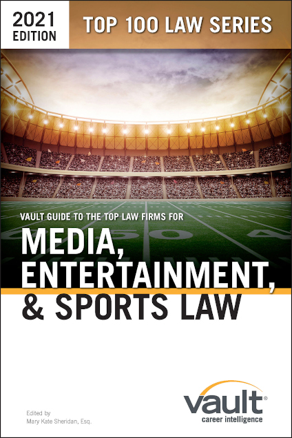Vault Guide to the Top Law Firms for Media, Entertainment, & Sports Law, 2021 Edition