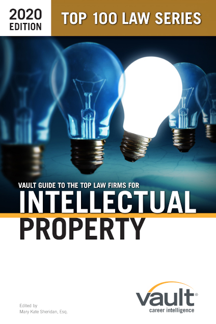 Vault Guide to the Top Law Firms for Intellectual Property, 2020 Edition