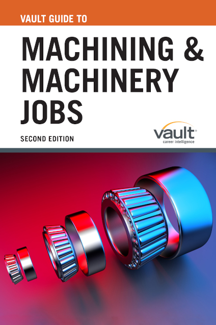 Vault Guide to Machining and Machinery Jobs, Second Edition