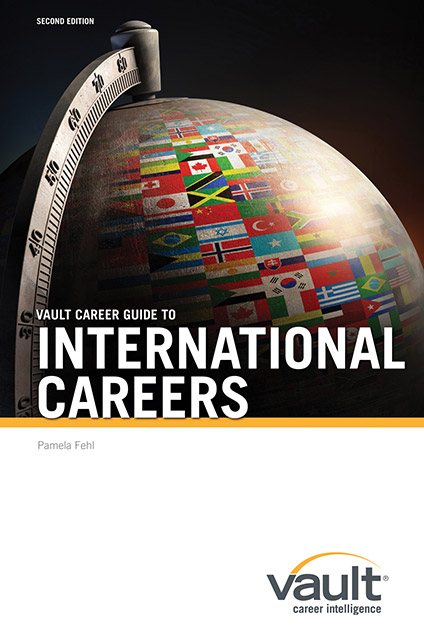 Vault Career Guide to International Careers, Second Edition