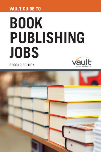 Vault Guide to Book Publishing Jobs, Second Edition