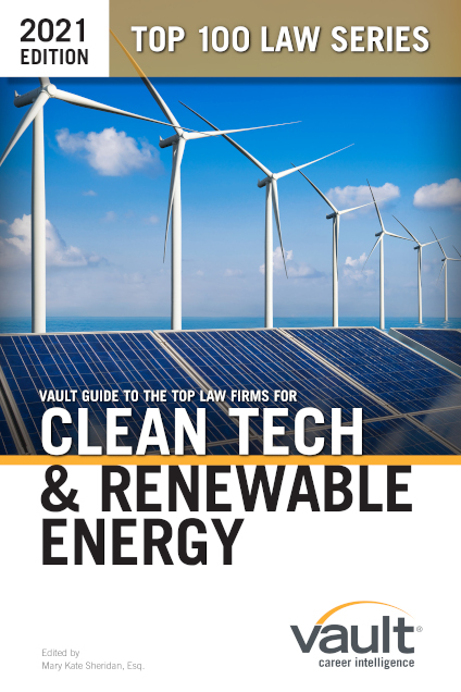 Vault Guide to the Top Law Firms for Clean Tech and Renewable Energy Law, 2021 Edition