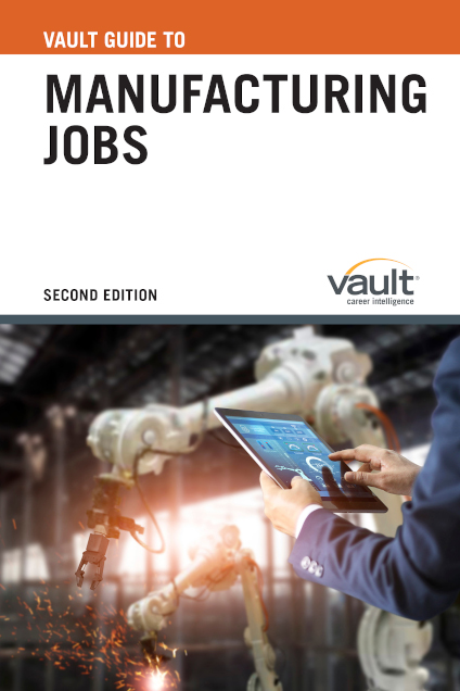 Vault Guide to Manufacturing Jobs, Second Edition