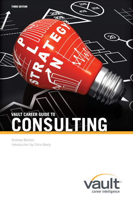 Vault Career Guide to Consulting, Third Edition