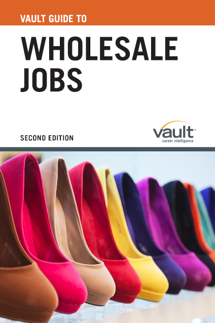 Vault Guide to Wholesale Jobs, Second Edition