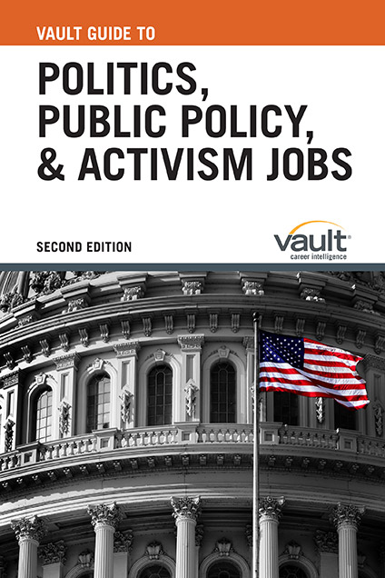 Vault Guide to Politics, Public Policy, and Activism Jobs, Second Edition