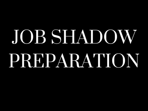 Job Shadow Preparation