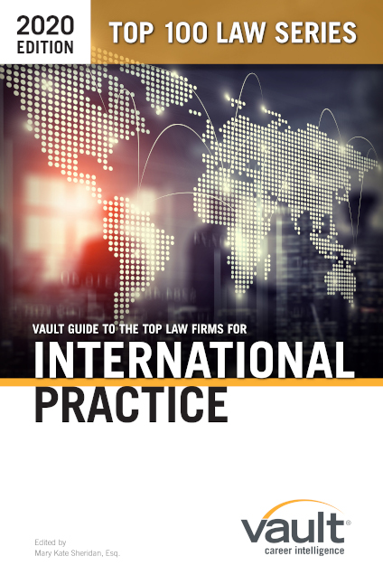 Vault Guide to the Top Law Firms for International Practice, 2020 Edition