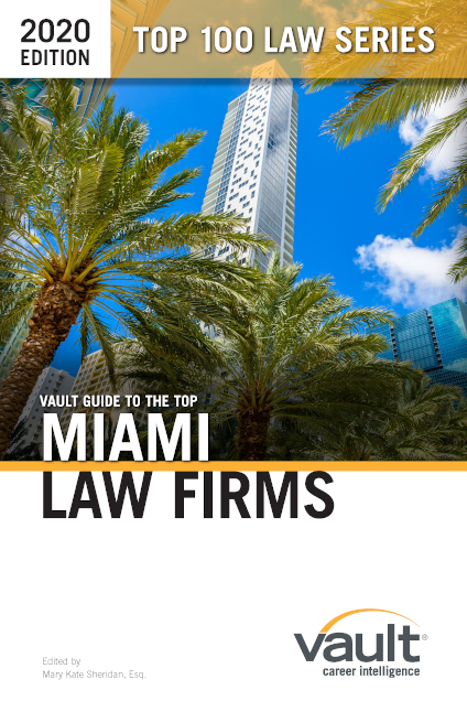 Vault Guide to the Top Miami Law Firms, 2020 Edition