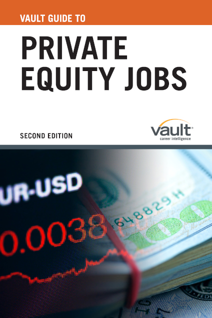 Vault Guide to Private Equity Jobs, Second Edition