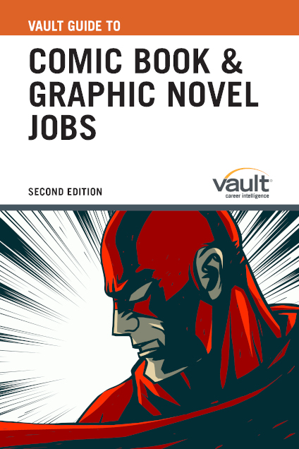 Vault Guide to Comic Book and Graphic Novel Jobs, Second Edition