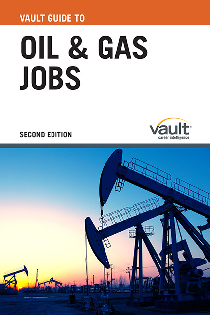 Vault Guide to Oil and Gas Jobs, Second Edition