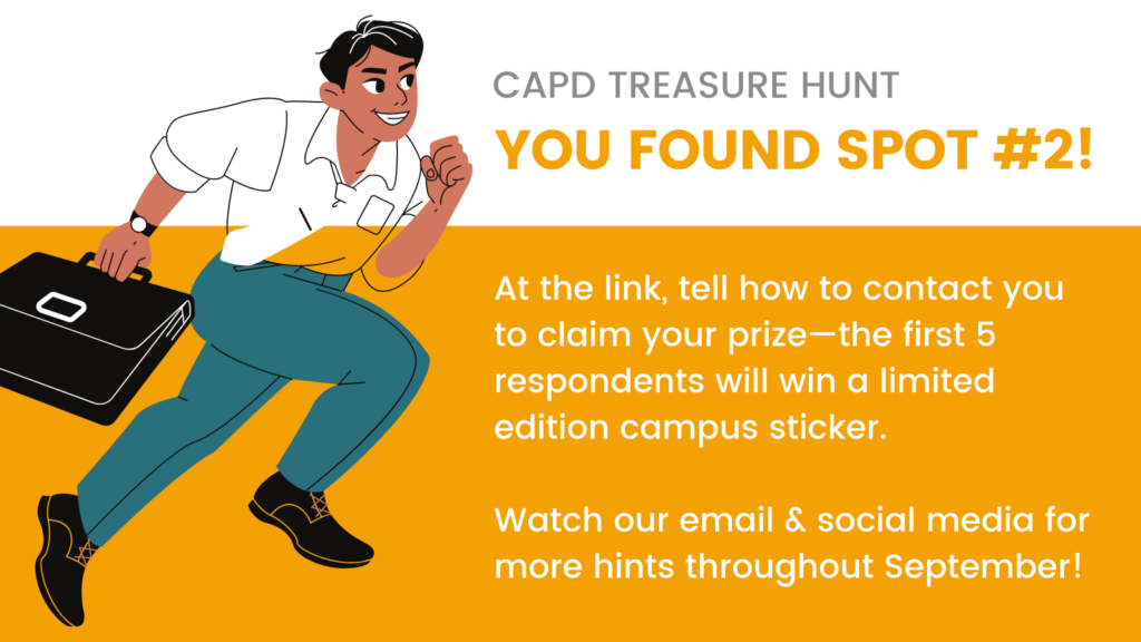 """The image reads, """"CAPD treasure hunt: you found SPOT #2! At the link, tell how to contact you to claim your prize—the first 5 respondents will win a limited edition campus sticker.  Watch our email & social media for more hints throughout September!"""""""