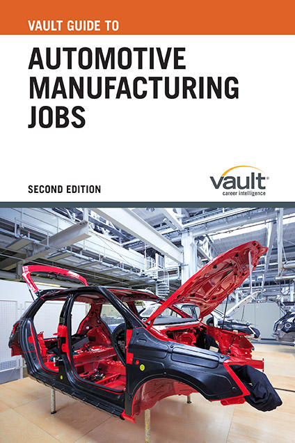 Vault Guide to Automotive Manufacturing Jobs, Second Edition