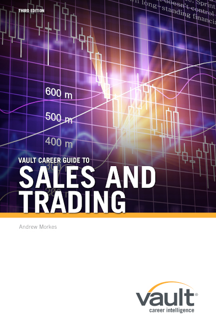 Vault Career Guide to Sales and Trading, Third Edition