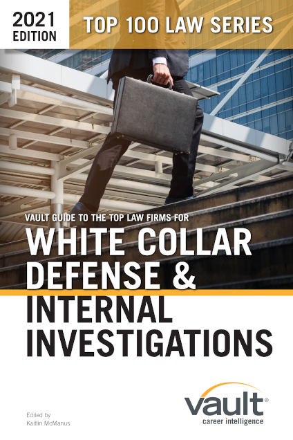 Vault Guide to the Top Law Firms for White Collar Defense and Internal Investigations, 2021 Edition