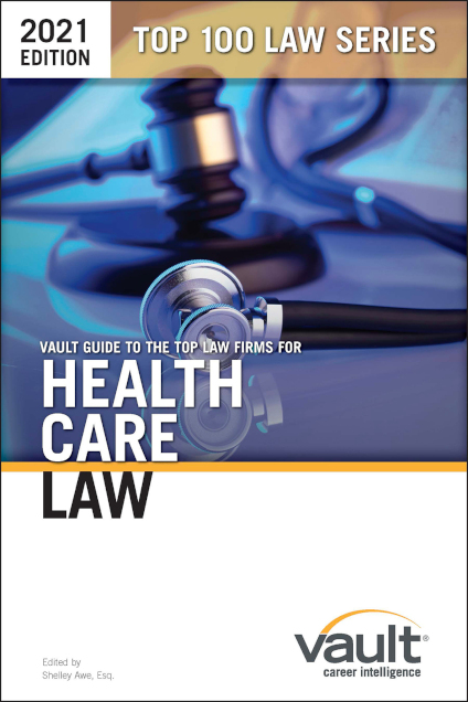 Vault Guide to the Top Law Firms for Health Care Law, 2021 Edition