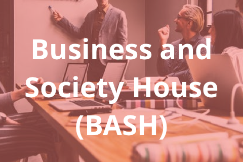 Business and Society House (BASH)
