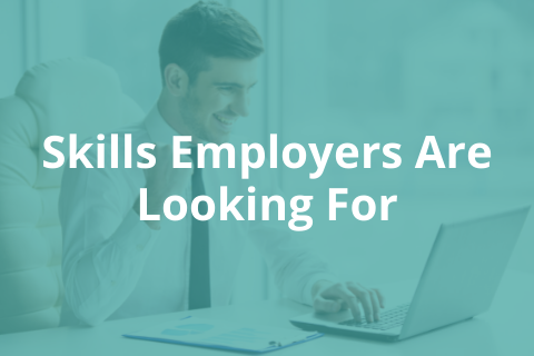 Skills Employers Are Looking For (NACE Career Competencies)