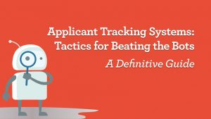 Applicant Tracking Systems: Tactics for Beating the Bots. A definitive guide.