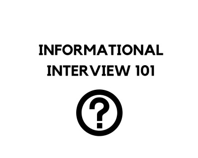INFORMATIONAL INTERVIEW 101