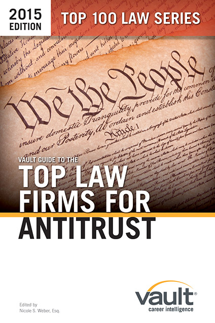 Vault Guide to the Top Law Firms for Antitrust, 2015 Edition