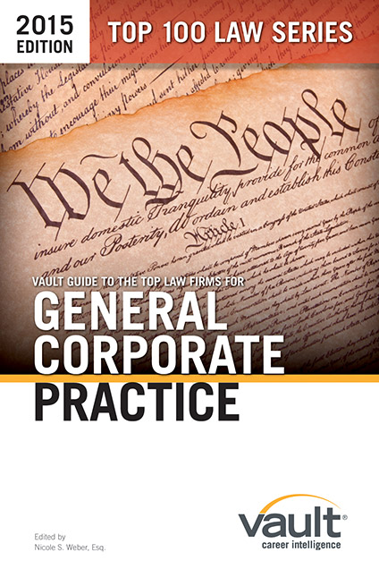 Vault Guide to the Top Law Firms for General Corporate Practice, 2015 Edition