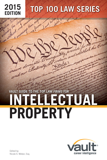 Vault Guide to the Top Law Firms for Intellectual Property, 2015 Edition