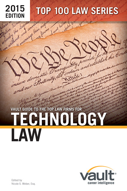 Vault Guide to the Top Law Firms for Technology Law, 2015 Edition