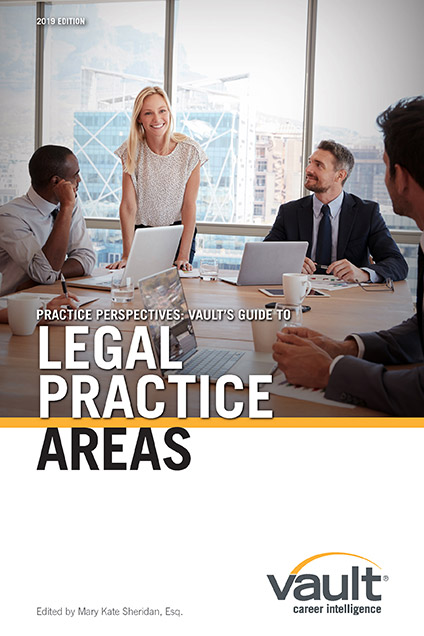 Practice Perspectives: Vault's Guide to Legal Practice Areas, 2019 Edition