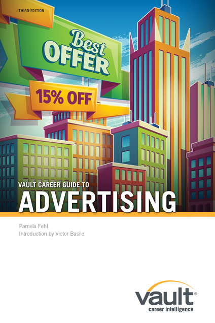 Vault Career Guide to Advertising, Third Edition
