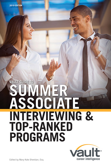 Vault Guide to Summer Associate Interviewing & Top-Ranked Programs, 2019 Edition