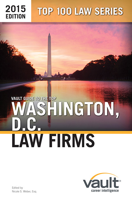 Vault Guide to the Top Washington, D.C. Law Firms, 2015 Edition